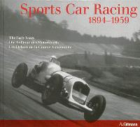 Sports car racing, 1894-1959 : the early years = Sports car racing, 1894-1959 : die Anfänge des Motorsports = Sports car racing, 1894-1959 : les débuts de la course automobile