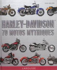 Harley Davidson : 70 motos mythiques