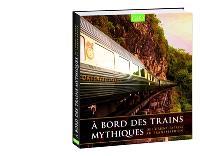 A bord des trains mythiques : de l'Orient-Express au Transsibérien