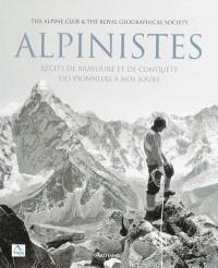 Alpinistes : récits de bravoure et de conquête : des pionniers à nos jours