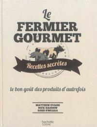 Le fermier gourmet : recettes secrètes : le bon goût des produits d'autrefois