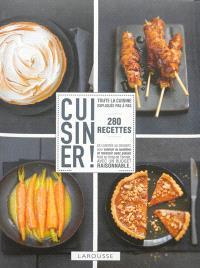 Cuisiner ! : 280 recettes : toute la cuisine expliquée pas à pas