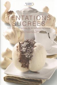 Tentations sucrées : 120 chefs-d'oeuvre de la cuisine italienne