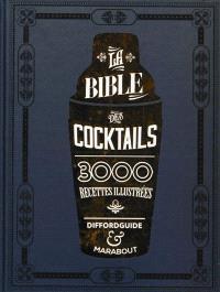 La bible des cocktails : 3.000 recettes illustrées
