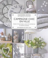 Campagne chic en ville : cahier d'inspiration, carnet de tendances et atelier pratique