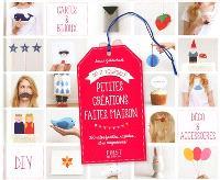 Petites créations faites maison : do it yourself : 350 idées faciles, rapides... et si mignonnes !