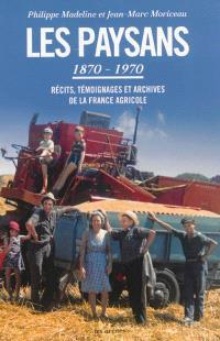 Les paysans, 1870-1970 : récits, témoignages et archives de la France agricole