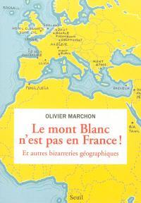 Le Mont Blanc n'est pas en France : et autres bizarreries géographiques
