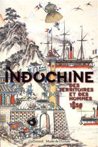 Indochine : des territoires et des hommes, 1856-1956 : exposition, Paris, Musée de l'Armée, du 16 octobre 2013 au 29 janvier 2014