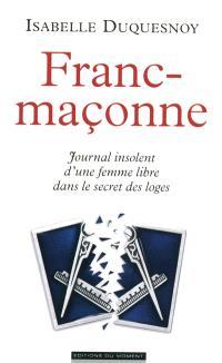 Franc-maçonne : journal insolent d'une femme libre dans le secret des loges
