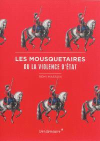 Les mousquetaires ou La violence d'Etat