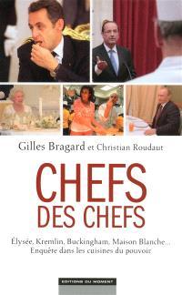 Chefs des chefs : Elysée, Kremlin, Buckingham, Maison-Blanche... : enquête dans les cuisines du pouvoir