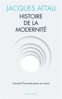 Histoire de la modernité : comment l'humanité pense son avenir