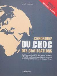 Chronique du choc des civilisations : du 11 septembre 2001 à la guerre de Syrie, actualité, analyses géopolitiques et cartes pour comprendre le monde d'aujourd'hui