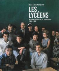 Les lycéens : mémoires d'élèves et de professeurs : 1880-1980