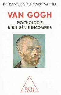 Van Gogh : psychologie d'un génie incompris