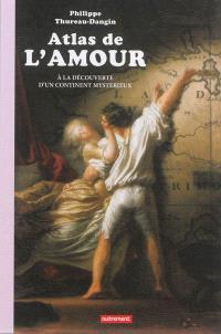 Atlas de l'amour : à la découverte d'un continent mystérieux