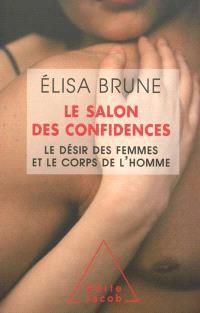 Le salon des confidences : le désir des femmes et le corps des hommes