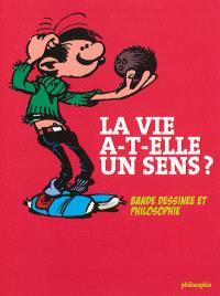 La vie a-t-elle un sens ? : bande dessinée et philosophie
