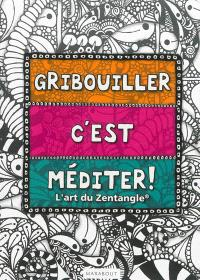 Gribouiller c'est méditer : l'art du Zentangle
