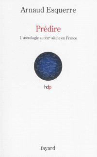 Prédire : l'astrologie au XXIe siècle en France