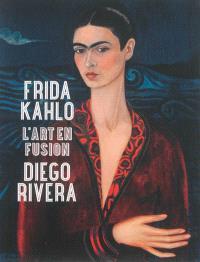 Frida Kahlo, Diego Rivera : l'art en fusion
