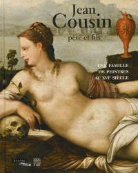 Jean Cousin, père et fils : une famille de peintres au XVIe siècle