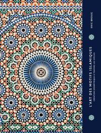 L'art des motifs islamiques : création et géométrie à travers les siècles