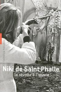 Niki de Saint Phalle : la révolte à l'oeuvre : biographie