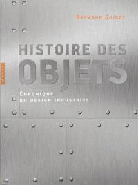 Histoire des objets : chronique du design industriel