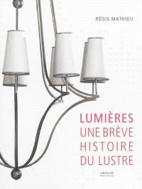 Lumières : une brève histoire du lustre : à travers les collections du Mathieu Museum