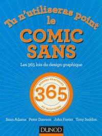 Tu n'utiliseras point le Comic Sans : les 365 lois du design graphique : 365 bonnes pratiques au quotidien