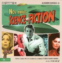Nos années science-fiction : starring Cosmos 1999, Star Trek, Dr Who, Buck Rogers et bien d'autres encore... : un livre en technicolor