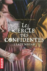 Le cercle des confidentes. Volume 1, Lady Megan