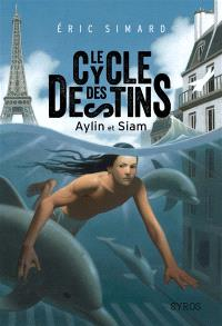 Le cycle des destins. Volume 1, Aylin et Siam