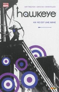 Hawkeye. Volume 1, Ma vie est une arme