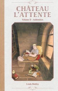 Château l'attente. Volume 2, Addendum