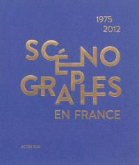 Scénographes en France, 1975-2012 : diversité & mutations
