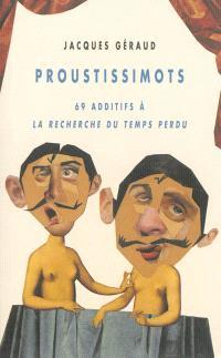 Proustissimots : 69 additifs à la Recherche du temps perdu