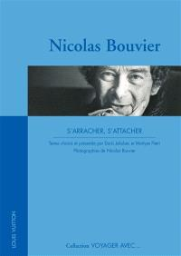 Nicolas Bouvier : s'arracher, s'attacher