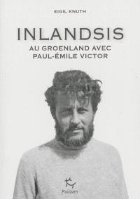 Inlandsis : au Groenland avec Paul-Emile Victor