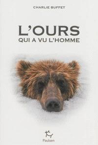 L'ours qui a vu l'homme : rencontres avec la bête dans les récits d'exploration de la nuit des temps à nos jours