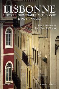 Lisbonne : histoire, promenades, anthologie & dictionnaire
