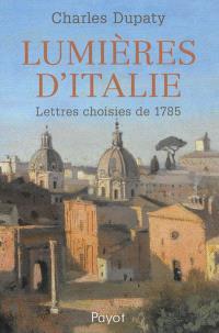 Lumières d'Italie : lettres choisies de 1785