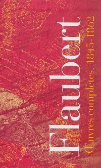 Flaubert : oeuvres complètes : 1845-1862