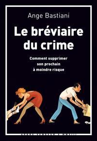 Le bréviaire du crime : comment supprimer son prochain à moindre risque