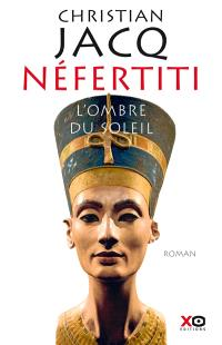 Néfertiti : l'ombre du soleil