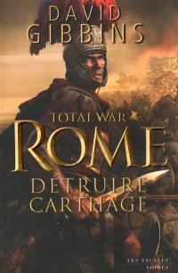 Total war Rome. Volume 1, Détruire Carthage
