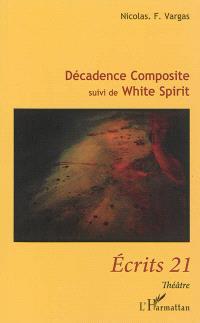 Décadence composite; Suivi de White spirit