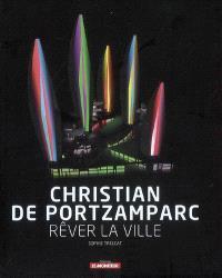 Christian de Portzamparc : rêver la ville